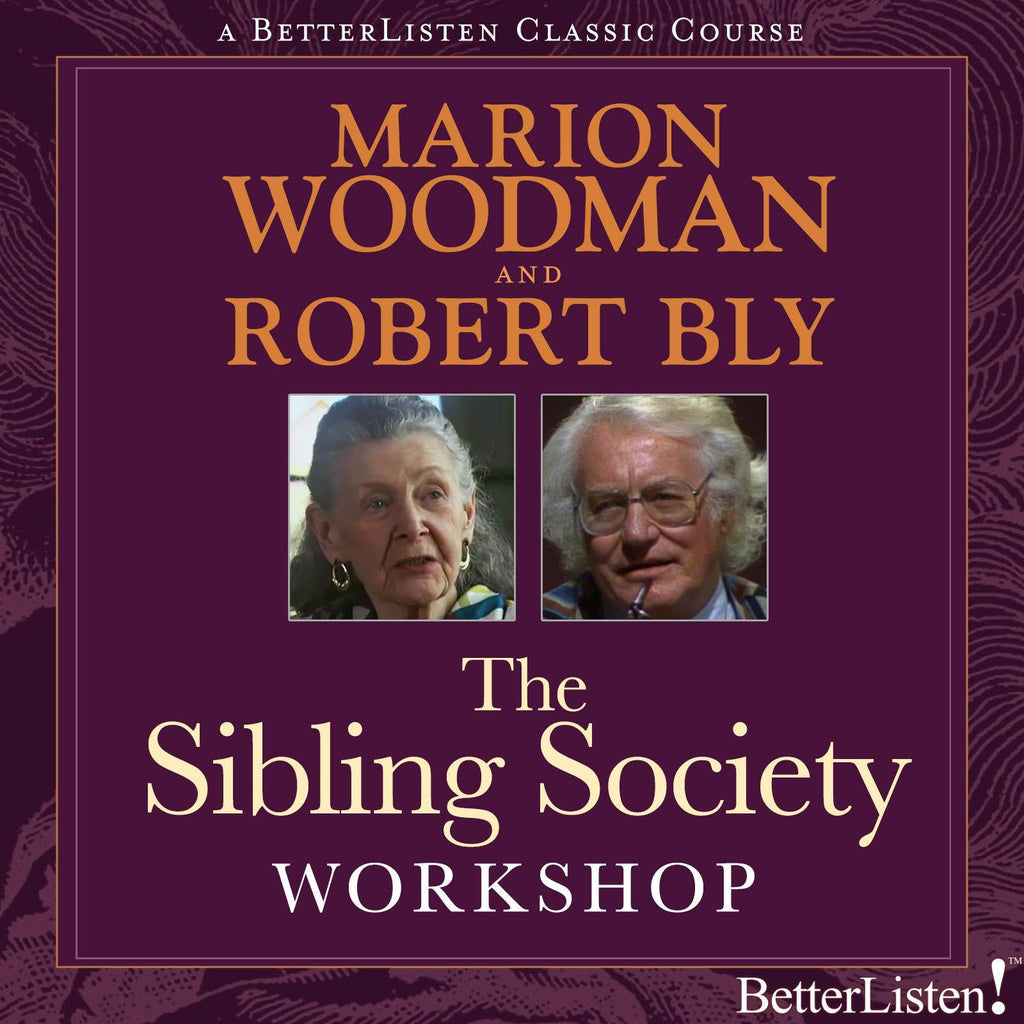 Sibling Society Workshop with Marion Woodman and Robert Bly - BetterListen!