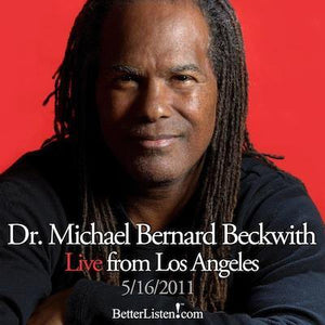 Dr. Michael Bernard Beckwith Live from Los Angeles May 16th 2011 Audio Program BetterListen! - BetterListen!
