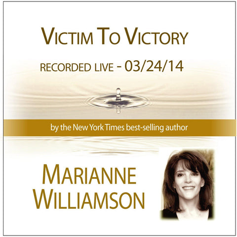 Victim to Victory with Marianne Williamson