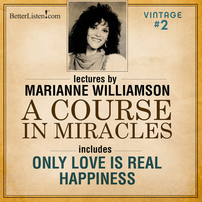 VINTAGE PROGRAM 2: Only Love Is Real AND Happiness with Marianne Williamson