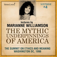 VINTAGE PROGRAM 4 - Mythic Underpinnings of America with Marianne Williamson
