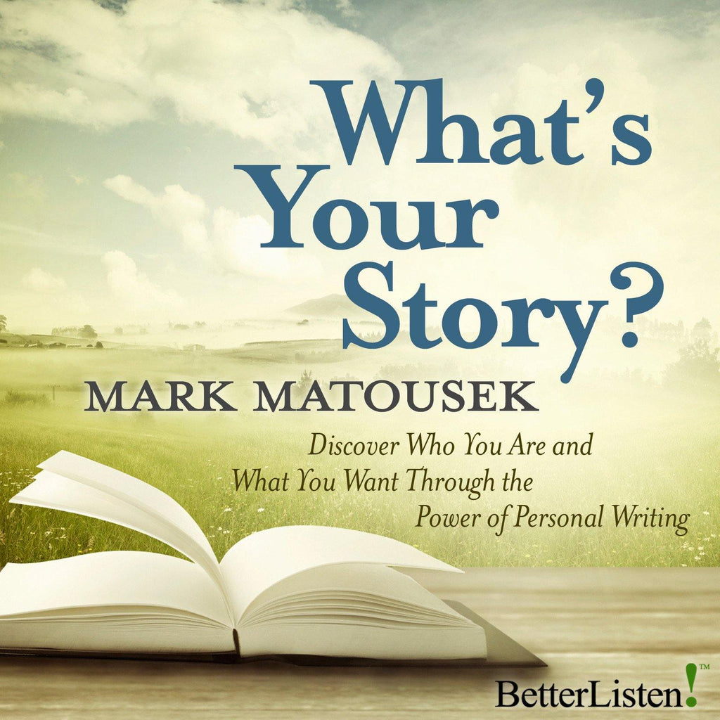 What's Your Story with Mark Matousek Audio Program BetterListen! - BetterListen!