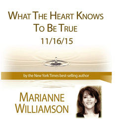 What the Heart Knows to be True with Marianne Williamson