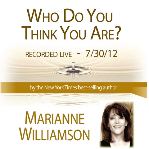 Who Do You Think You Are? with Marianne Williamson