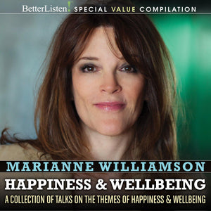 Marianne Williamson Happiness Compilation: A Collection of Talks on the Themes of Happiness & Wellbeing Audio Program Marianne Williamson - BetterListen!