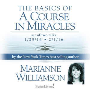 The Basics of a Course in Miracles with Marianne Williamson - BetterListen!