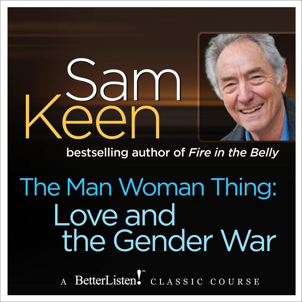 The Man Woman Thing: Love and The Gender War Audio Program Sam Keen - BetterListen!
