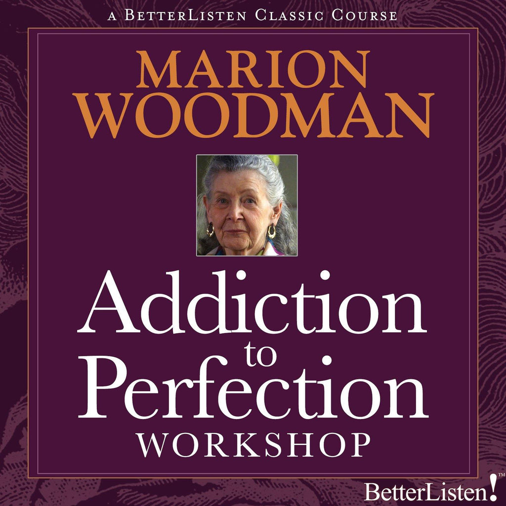 Addiction to Perfection with Marion Woodman Audio Program Marion Woodman - BetterListen!