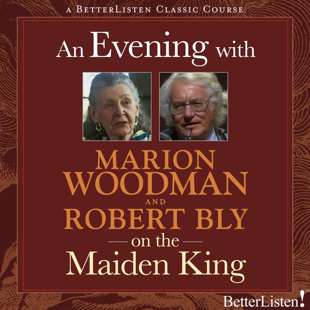An Evening with Marion Woodman & Robert Bly on The Maiden King - Free Mp3 Tribute Audio Program BetterListen! - BetterListen!
