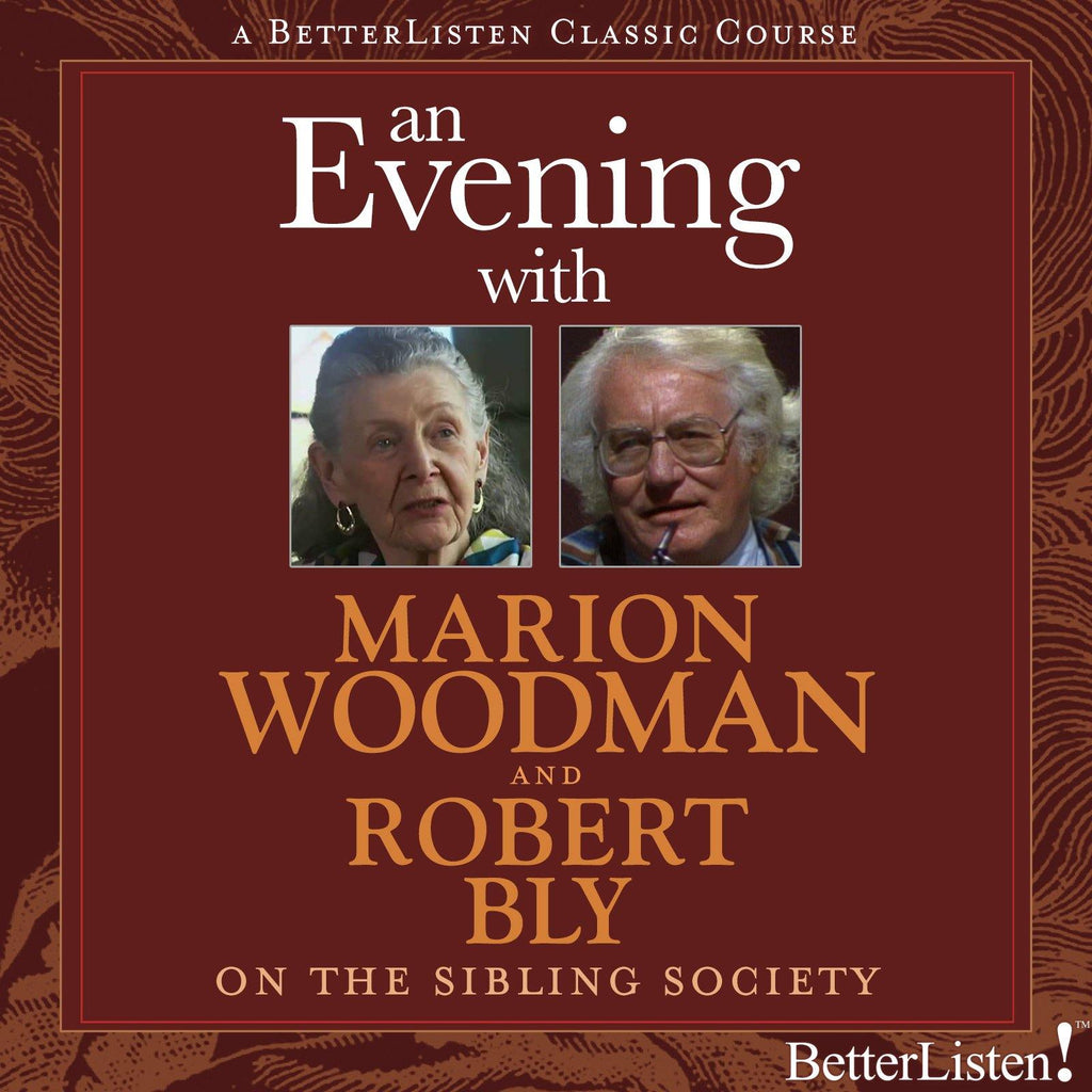 An Evening with Marion Woodman & Robert Bly on The Sibling Society Audio Program BetterListen! - BetterListen!