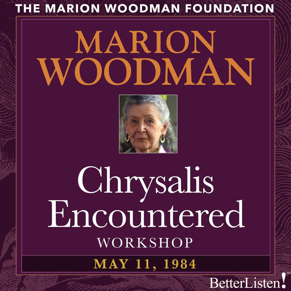 Chrysalis Encountered with Marion Woodman