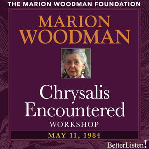 Chrysalis Encountered with Marion Woodman - BetterListen!