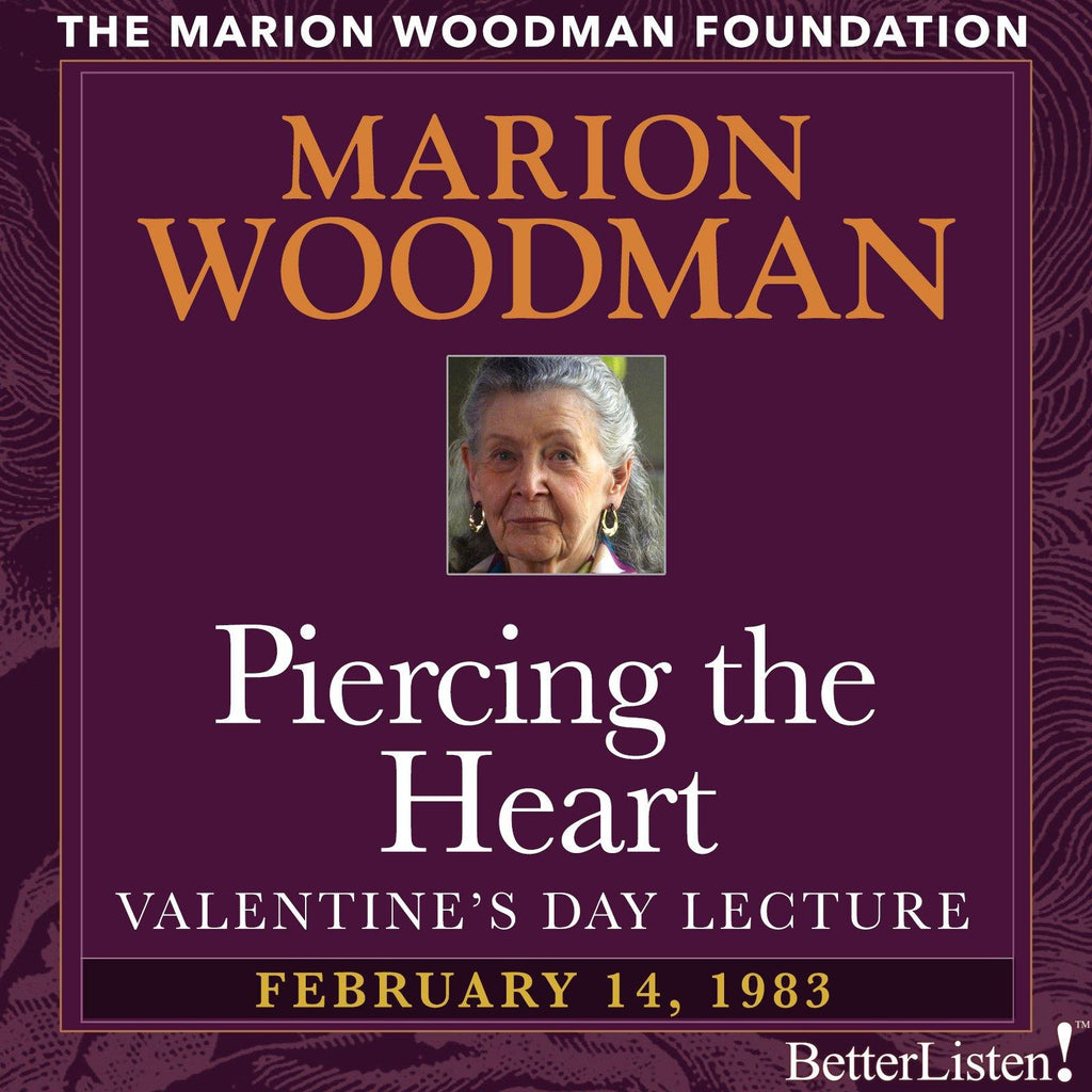 Piercing the Heart with Marion Woodman - BetterListen!