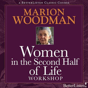 Women In The Second Half of Life with Marion Woodman - BetterListen!