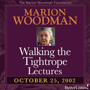 Walking the Tightrope Lectures Marion Woodman #1 - 10-25-02 - BetterListen!