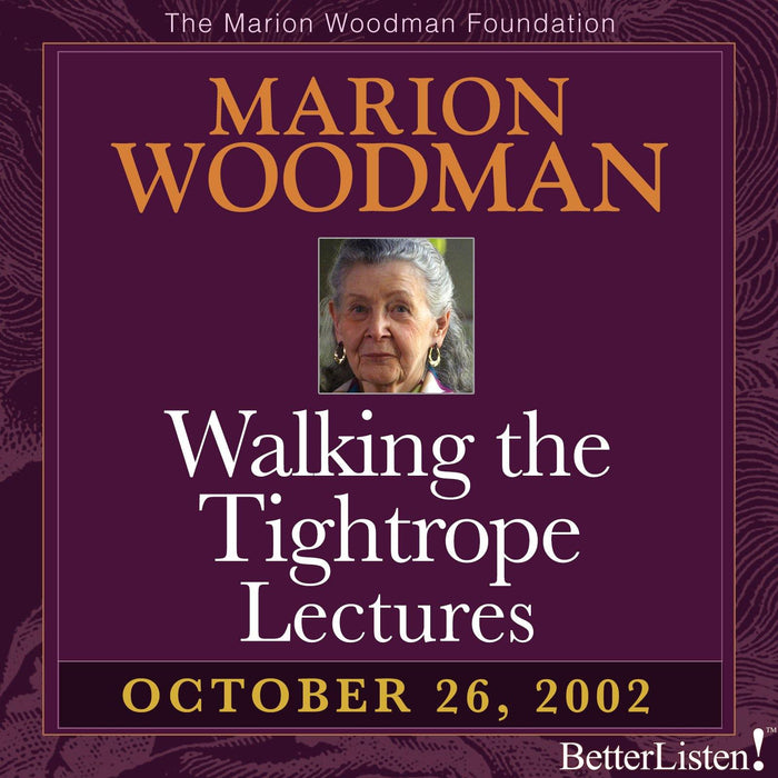 Walking the Tightrope Lectures Marion Woodman #2 - 10-26-02