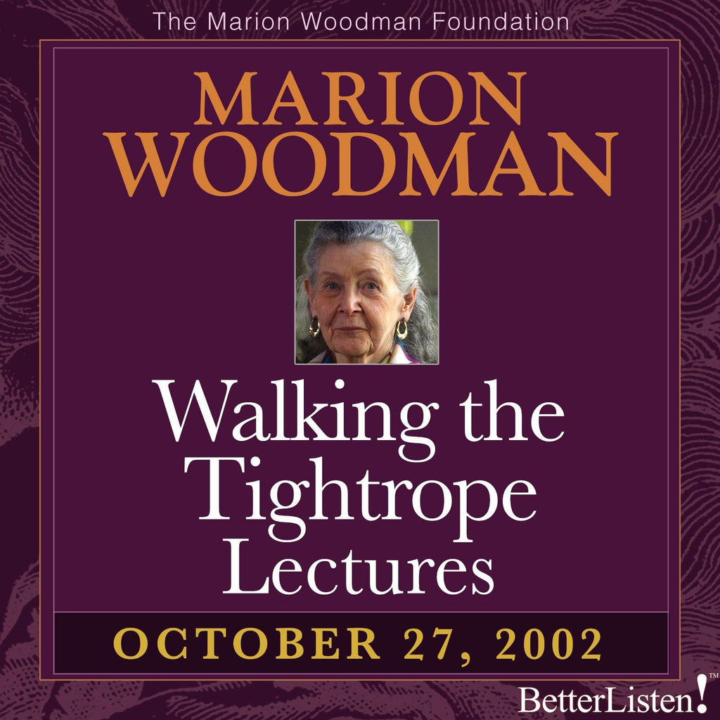 Walking the Tightrope Lectures Marion Woodman #3 - 10-27-02 - BetterListen!