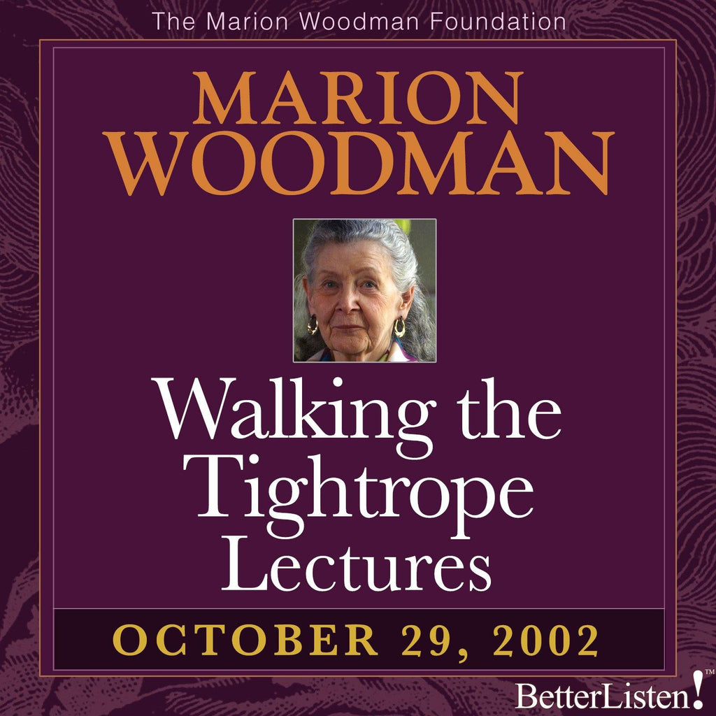 Walking the Tightrope Lectures Marion Woodman #5 - 10-29-02 - BetterListen!