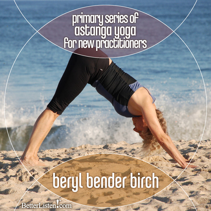Primary Series of Astanga Yoga for New Practitioners with Beryl Bender Birch