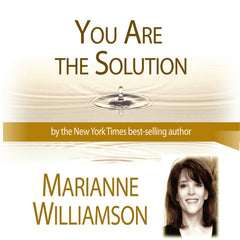 You Are The Solution with Marianne Williamson