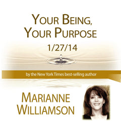 Your Being, Your Purpose with Marianne Williamson