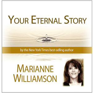 Your Eternal Story Audio Program Marianne Williamson - BetterListen!