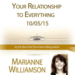 Your Relationship to Everything with Marianne Williamson
