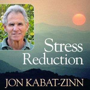 Stress Reduction with Jon Kabat-Zinn  - Audio and Streaming Video Audio Program Jon Kabat-Zinn - BetterListen!