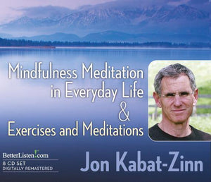 Mindfulness Meditation in Everyday Life & Exercises and Meditations Audio Program Jon Kabat-Zinn - BetterListen!