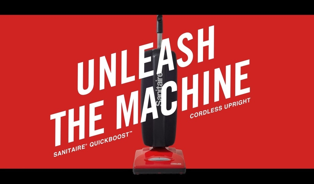 Unleash the Machine. SAINITAIRE® QUICKBOOST<sup>TM</sup> Cordless Upright