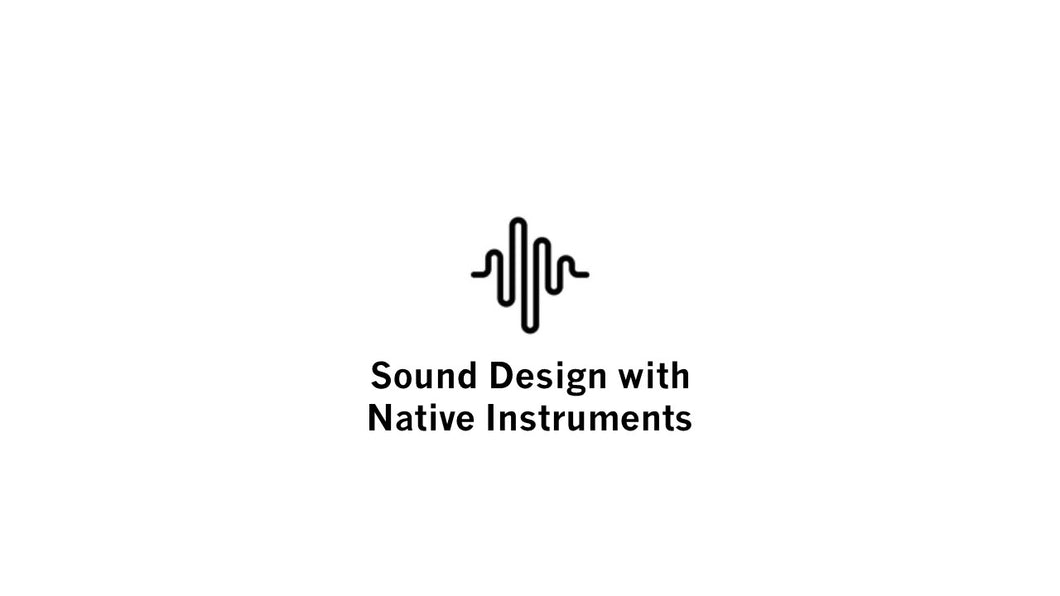 Sound Design with Native Instruments