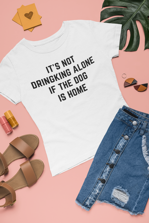 It's Not Drinking Along If The Dog Is Home T-Shirt