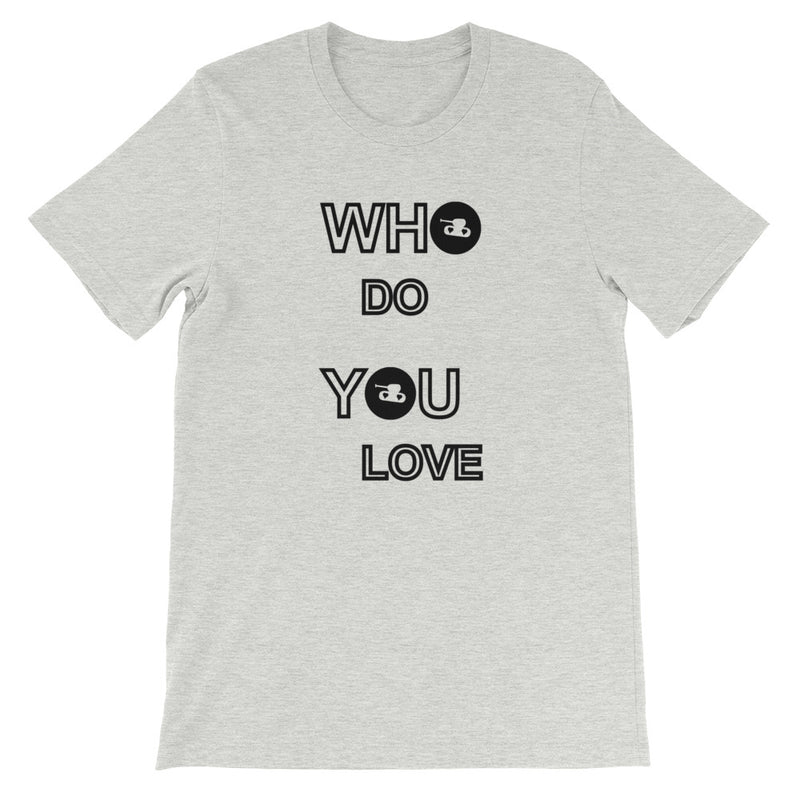 Who Do You Love Unisex T-Shirt for 24.00 at ARMY PINK
