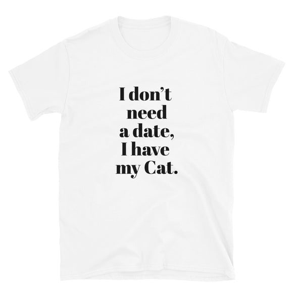 I don't need a date Unisex T-Shirt (White)