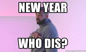 New Year...Who Dis??