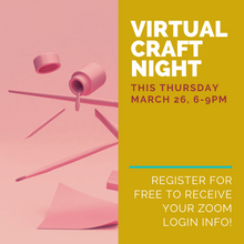 Load image into Gallery viewer, VIRTUAL CRAFT NIGHT - 03/26/20, 6:00-9:00pm