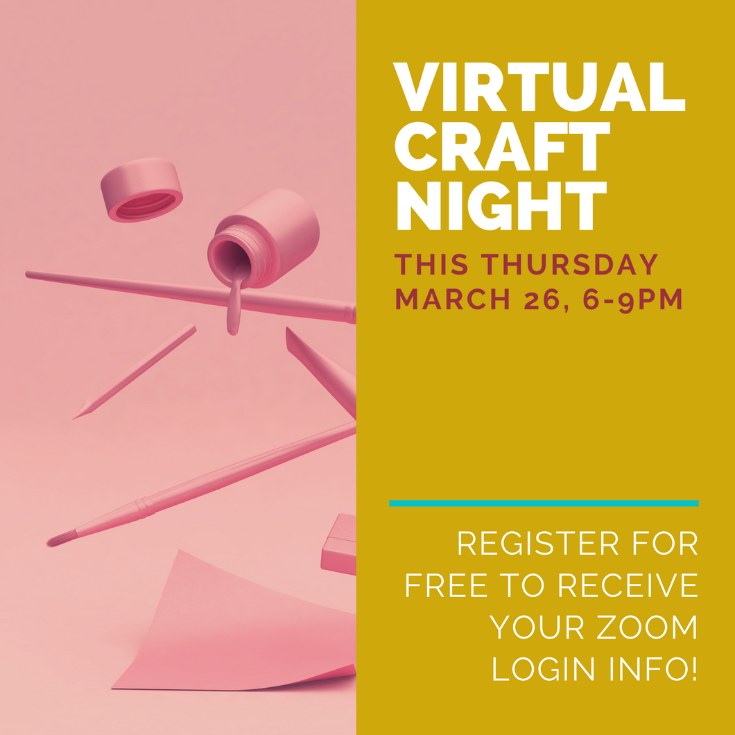 VIRTUAL CRAFT NIGHT - 03/26/20, 6:00-9:00pm
