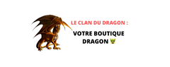 LE CLAN DU DRAGON : VOTRE BOUTIQUE DRAGON