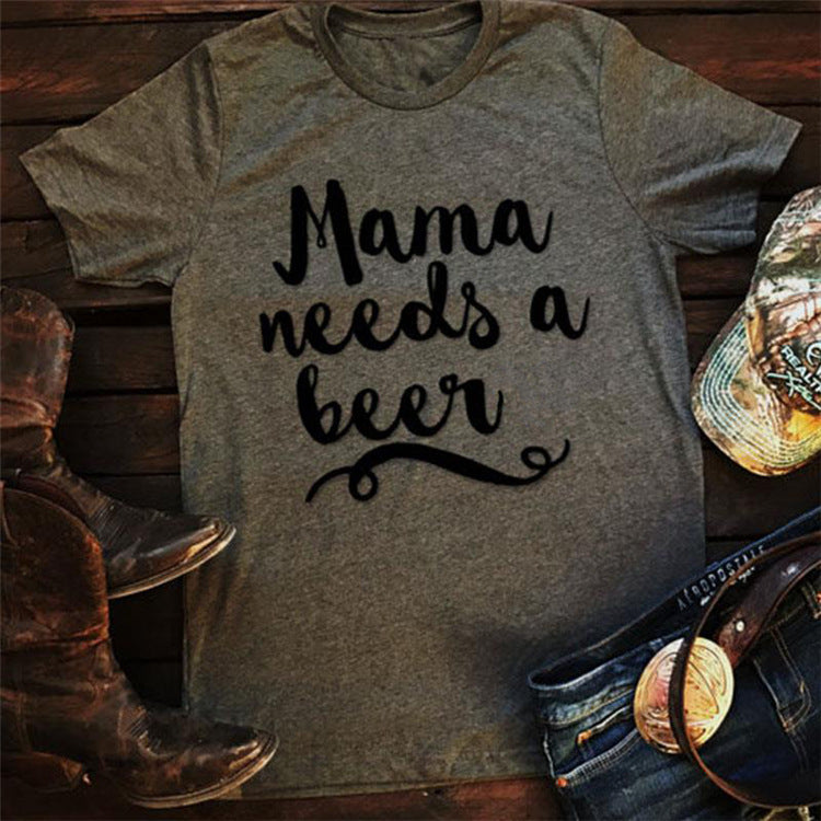 Mama Needs a Beer T-Shirt Women's Letter Print O-Neck Casual Tops - The Read and Shade Store
