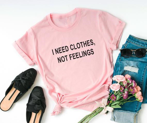 I need clothes not feelings  valentine day women tshirt - The Read and Shade Store