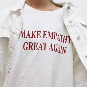 MAKE EMPATHY GREAT AGAIN T-Shirt Casual Cotton Tees Red Letetr Printed Tops Hight Quality Hipster shirts Tumblr Top t shirt - The Read and Shade Store