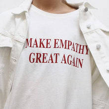 Load image into Gallery viewer, MAKE EMPATHY GREAT AGAIN T-Shirt Casual Cotton Tees Red Letetr Printed Tops Hight Quality Hipster shirts Tumblr Top t shirt - The Read and Shade Store