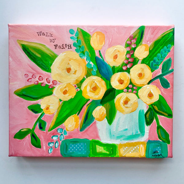 Walk By Faith Pink and Yellow Original Floral Painting. 8x10 inches.