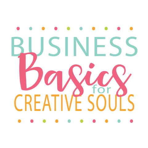 Business Basics for Creative Souls: E Course to help you start or build your handmade business