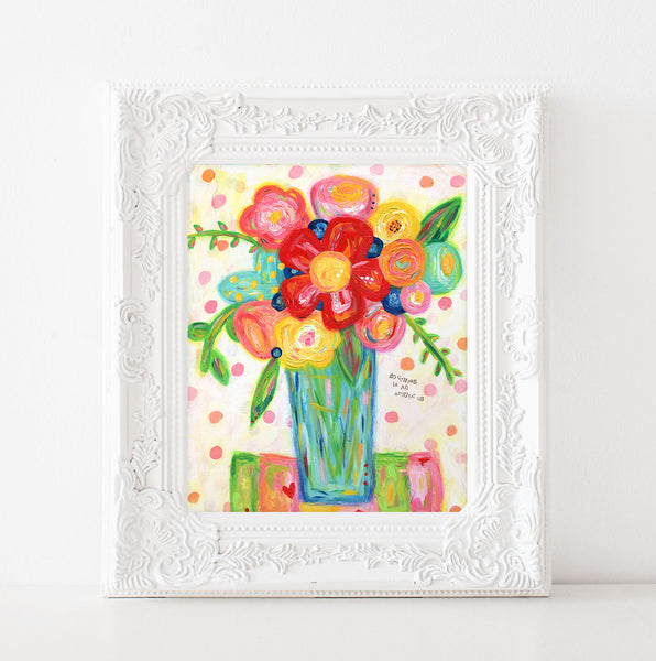 Bright Colorful Flower Art print. Goodness is all around us. Flower bouquet painting. Original art print.
