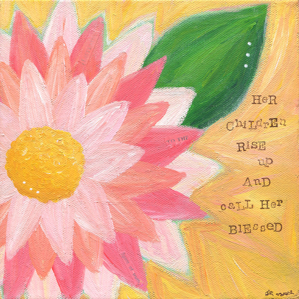 Proverbs 31 Flower Art. Her Children Rise Up and Call Her Blessed.