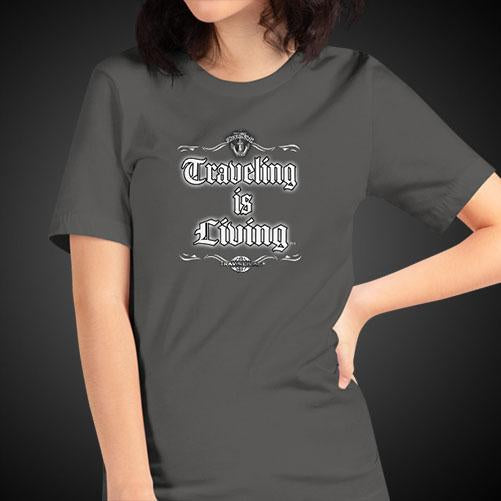 Traveling is Living Travel Shirt Girls World Travel T-Shirt Womens Tees - Travell Well