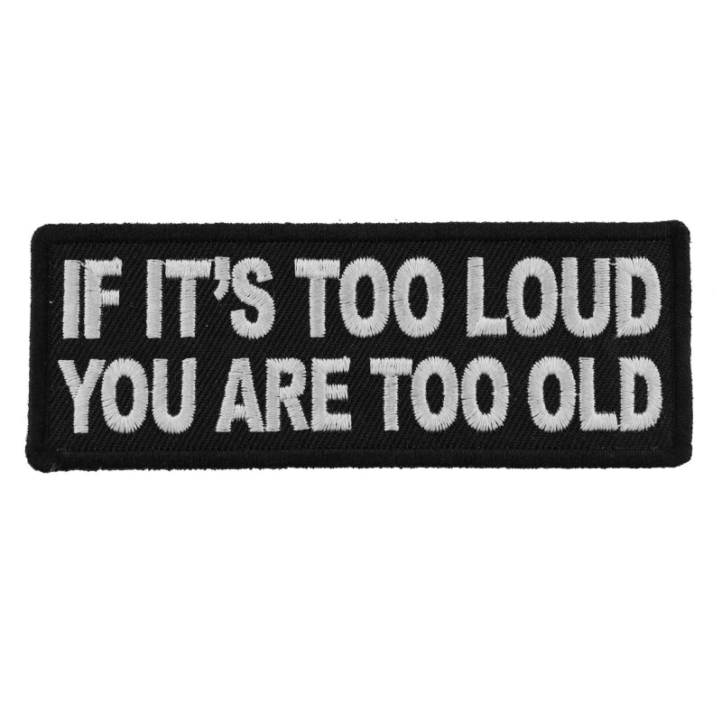 P5939 If It's too Loud You are Too Old Funny Biker Saying Patch