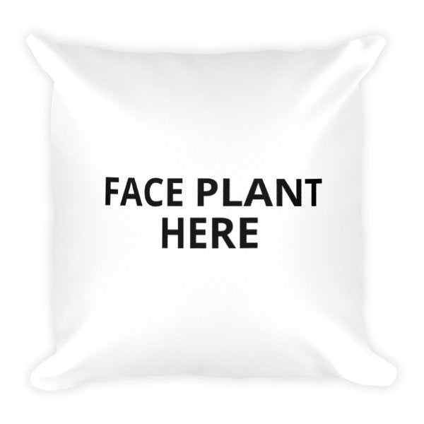 Face Plant Here- Funny Pillow