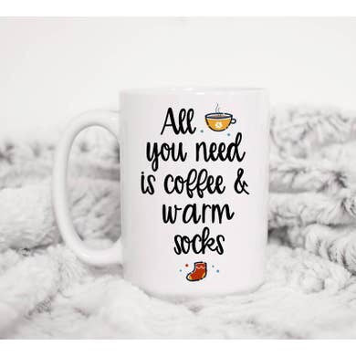 15oz All You Need Is Coffee and Warm Socks